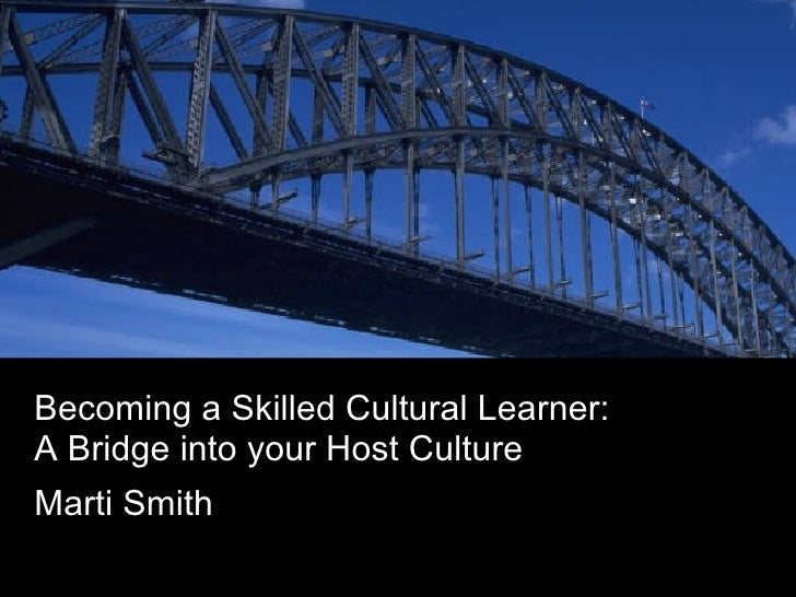 Becoming a Skilled Cultural Learner: A Bridge into your Host Culture  Marti Smith