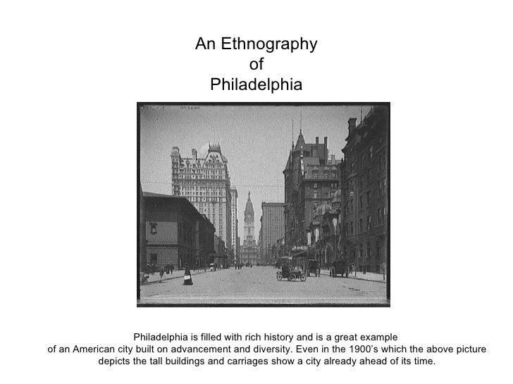 An Ethnography of Philadelphia Philadelphia is filled with rich history and is a great example  of an American city built ...