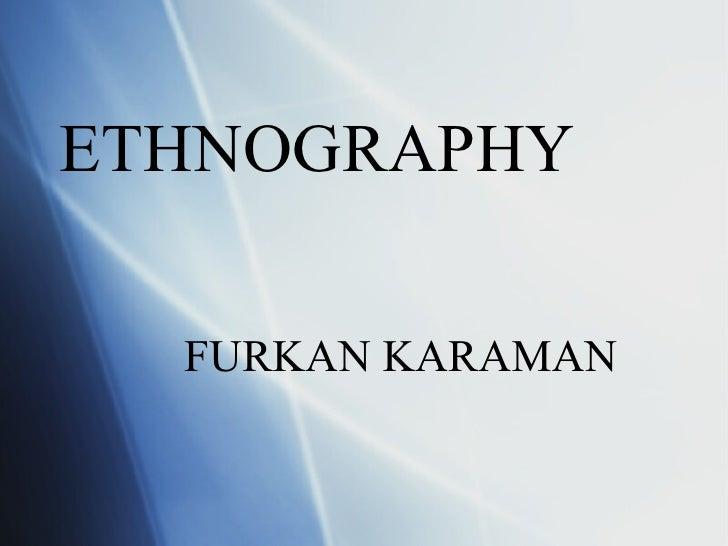 ETHNOGRAPHY FURKAN KARAMAN