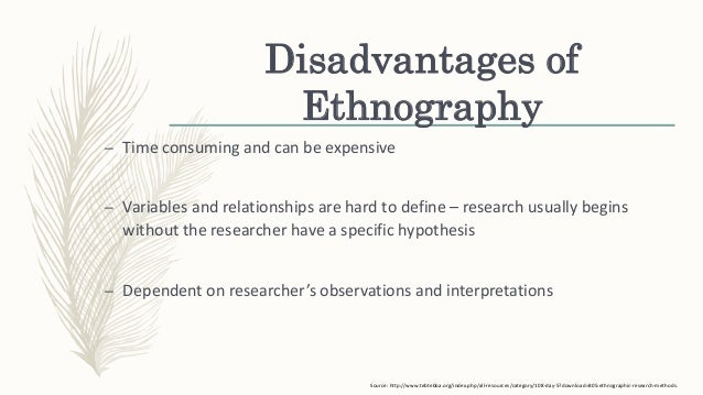 the benefits of ethnographic research Rationale ethnographic techniques are part of a research tradition that  (1967)  describe the advantages of their open approach over a pre-structured study.