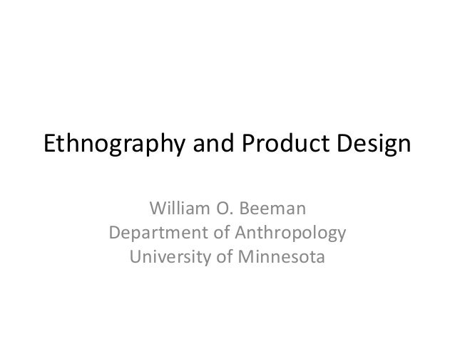 Ethnography and Product Design William O. Beeman Department of Anthropology University of Minnesota