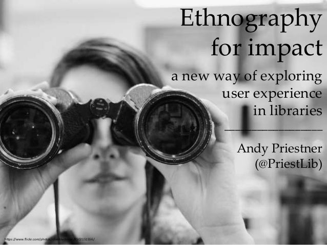 Ethnography  for impact  a new way of exploring  user experience  in libraries  __________________  Andy Priestner  (@Prie...