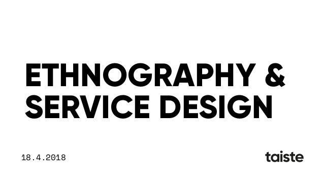 18.4.2018 ETHNOGRAPHY & SERVICE DESIGN