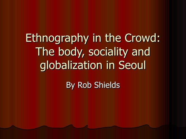 Ethnography in the Crowd: The body, sociality and globalization in Seoul By Rob Shields