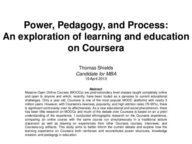 Power, Pedagogy, and Process:An exploration of learning and educationon CourseraThomas ShieldsCandidate for MBA19 April 20...