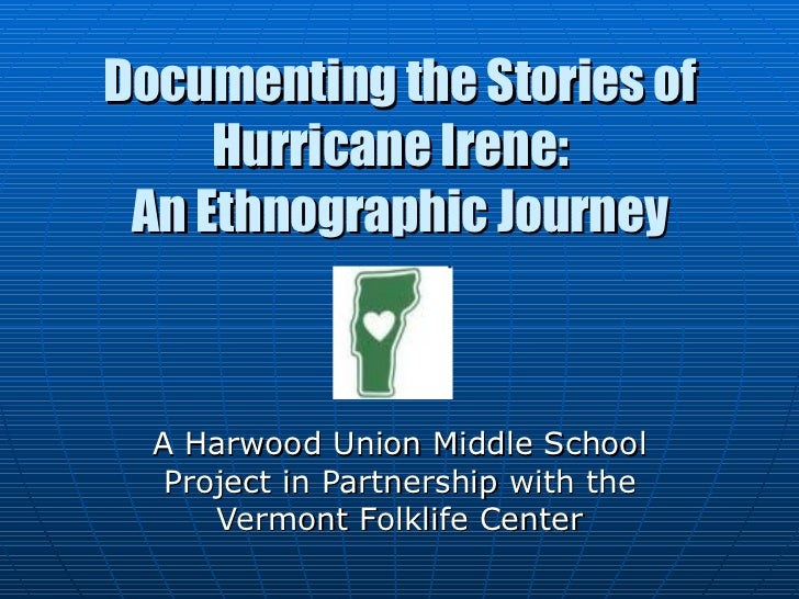 Documenting the Stories of Hurricane Irene:  An Ethnographic Journey A Harwood Union Middle School Project in Partnership ...
