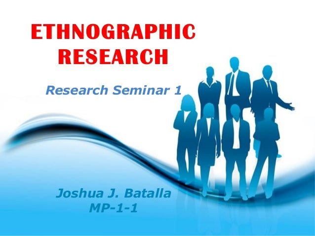 Free Powerpoint Templates Page 1 Free Powerpoint Templates ETHNOGRAPHIC RESEARCH Research Seminar 1 Joshua J. Batalla MP-1...