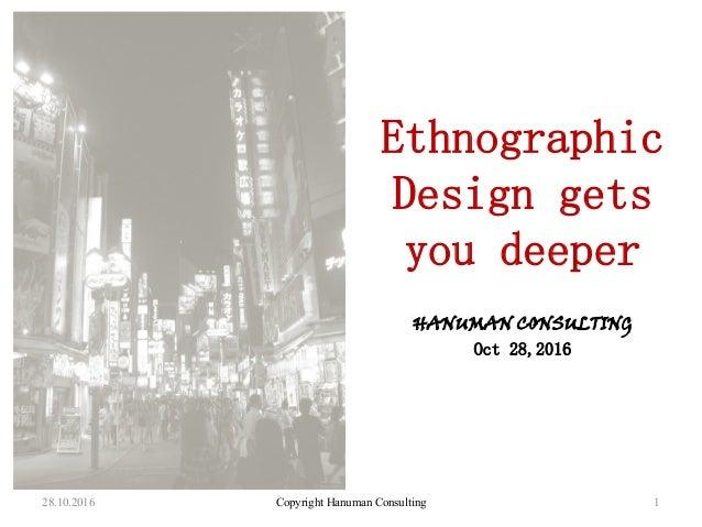 28.10.2016 Copyright Hanuman Consulting 1 HANUMAN CONSULTING Oct 28,2016 Ethnographic Design gets you deeper