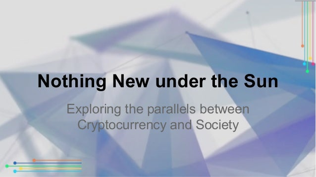Nothing New under the Sun  Exploring the parallels between  Cryptocurrency and Society