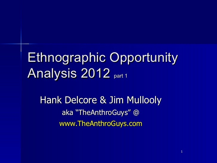 "Ethnographic OpportunityAnalysis 2012 part 1 Hank Delcore & Jim Mullooly      aka ""TheAnthroGuys"" @     www.TheAnthroGuys...."