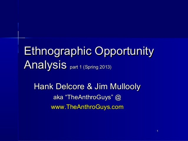 """Ethnographic OpportunityAnalysis part 1 (Spring 2013)  Hank Delcore & Jim Mullooly       aka """"TheAnthroGuys"""" @      www.Th..."""