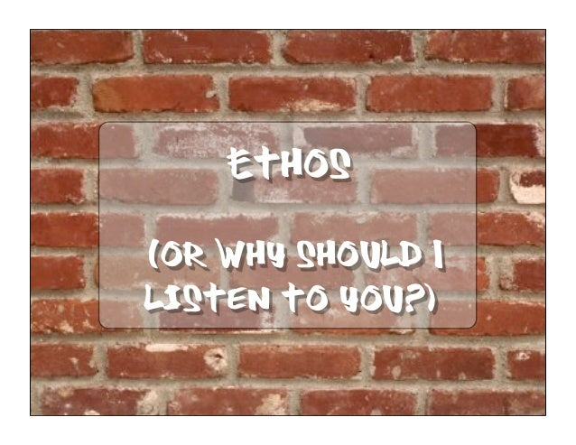 Ethos(or why should Ilisten to you?)