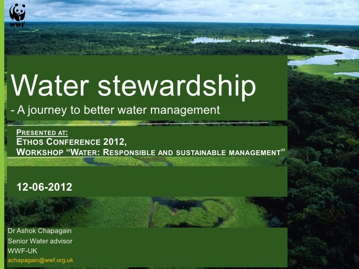 "Water stewardship- A journey to better water management  PRESENTED AT:  ETHOS CONFERENCE 2012,  WORKSHOP ""WATER: RESPONSIB..."