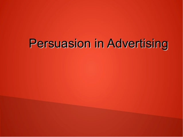 Persuasion in Advertising