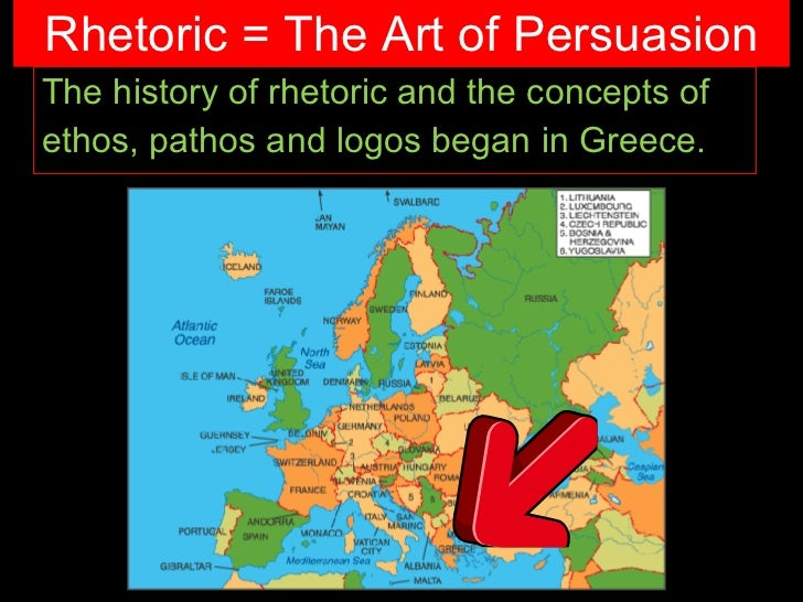Rhetoric = The Art of Persuasion <ul><li>The history of rhetoric and the concepts of </li></ul><ul><li>ethos, pathos and l...
