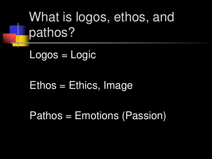 ethos logos pathos three ways to 3 ways to persuade your audience ethos, logos, and pathos when used effectively, these three appeals can be powerful tools for achieving a speaker's persuasive goal here are 3 easy ways for a speaker to establish a favorable ethos: 1.