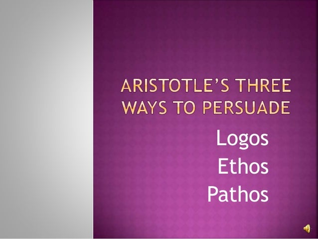 ethos logos pathos three ways to Use social media to teach ethos, pathos and logos  on three types of appeal:  an ethical appeal or ethos, an emotional appeal, or pathos,.