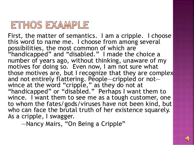 analysis of on being a cripple by nancy mairs Nancy mairs's argument of defenition as it relates to the word cripple is a positive and explanatory definition, successfully defined by a cripple herself in the author's essay, she discusses the reasons, explanations, judgments, flaws, and positives to being a cripple.