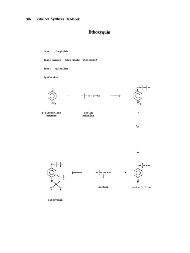 586 Pesticides Synthesis Handbook Ethoxyquin Uses: fungicide Trade names: Stop-Scald (Monsanto) Type : quinol ine Synthesi...