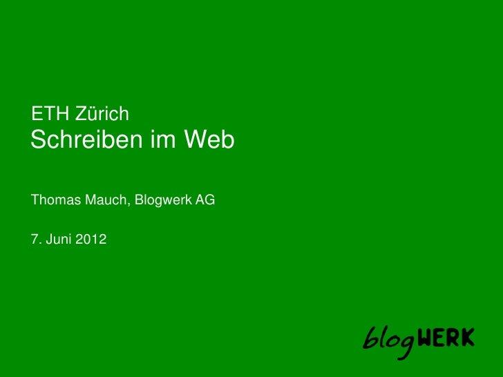 ETH ZürichSchreiben im WebThomas Mauch, Blogwerk AG7. Juni 2012