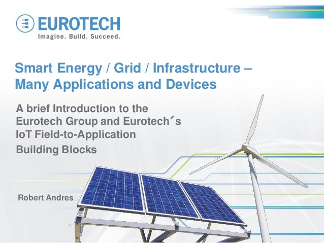 Smart Energy / Grid / Infrastructure – Many Applications and Devices A brief Introduction to the Eurotech Group and Eurote...