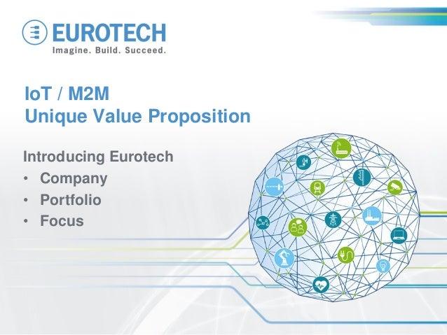 IoT / M2M Unique Value Proposition Introducing Eurotech • Company • Portfolio • Focus