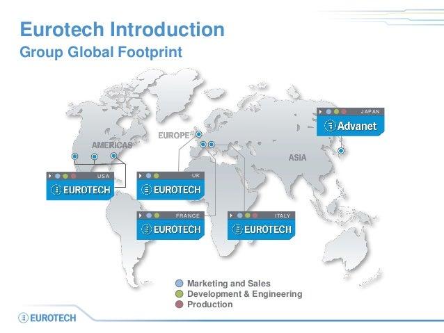 Eurotech Introduction Group Global Footprint JAPAN ITALYFRANCE USA UK CHINA Marketing and Sales Development & Engineering ...