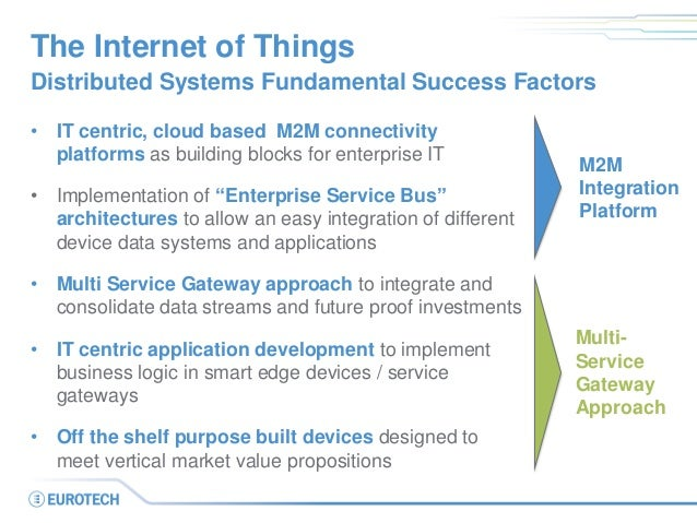 The Internet of Things • IT centric, cloud based M2M connectivity platforms as building blocks for enterprise IT • Impleme...