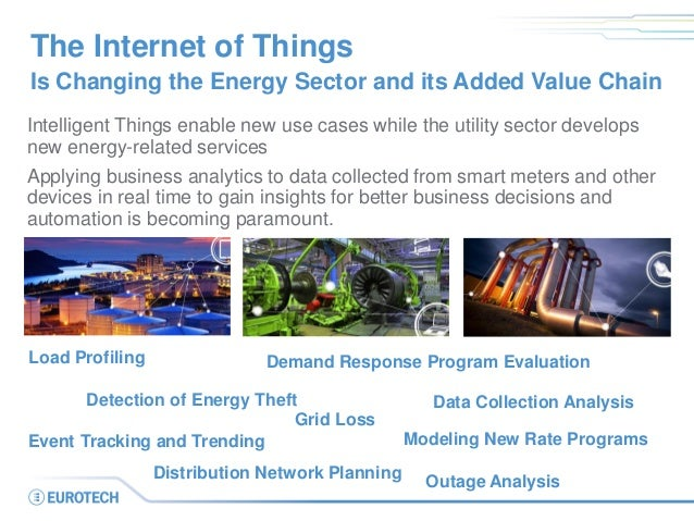 The Internet of Things Is Changing the Energy Sector and its Added Value Chain Intelligent Things enable new use cases whi...