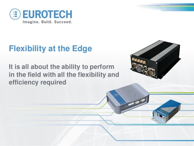 Flexibility at the Edge It is all about the ability to perform in the field with all the flexibility and efficiency requir...