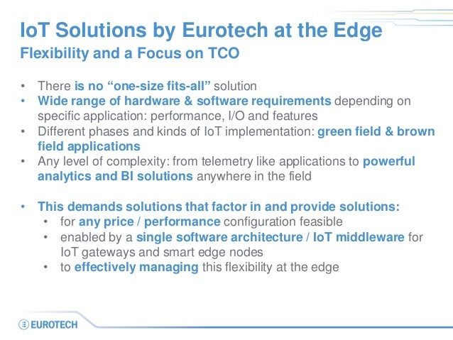 """IoT Solutions by Eurotech at the Edge Flexibility and a Focus on TCO • There is no """"one-size fits-all"""" solution • Wide ran..."""
