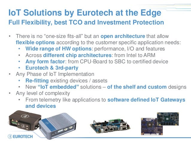 """IoT Solutions by Eurotech at the Edge Full Flexibility, best TCO and Investment Protection • There is no """"one-size fits-al..."""