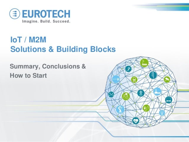 IoT / M2M Solutions & Building Blocks Summary, Conclusions & How to Start