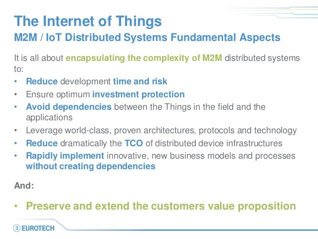 The Internet of Things M2M / IoT Distributed Systems Fundamental Aspects It is all about encapsulating the complexity of M...