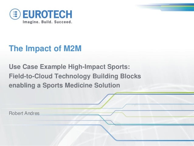 The Impact of M2MUse Case Example High-Impact Sports:Field-to-Cloud Technology Building Blocksenabling a Sports Medicine S...