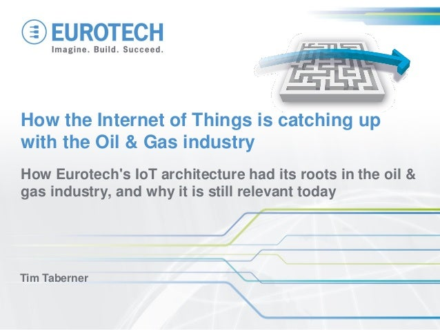 How Eurotech's IoT architecture had its roots in the oil & gas industry, and why it is still relevant today Tim Taberner H...