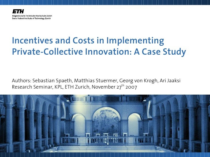Incentives and Costs in Implementing Private-Collective Innovation: A Case Study  Authors: Sebastian Spaeth, Matthias Stue...