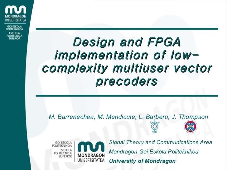 Design and FPGA implementation of low-complexity multiuser vector precoders M. Barrenechea, M. Mendicute, L. Barbero, J. T...