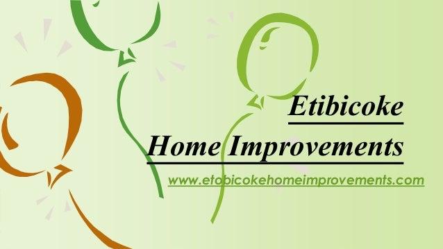 www.etobicokehomeimprovements.com Etibicoke Home Improvements
