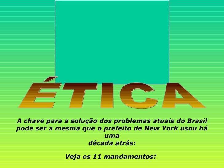 ÉTICA A chave para a solução dos problemas atuais do Brasil pode ser a mesma que o prefeito de New York usou há uma década...