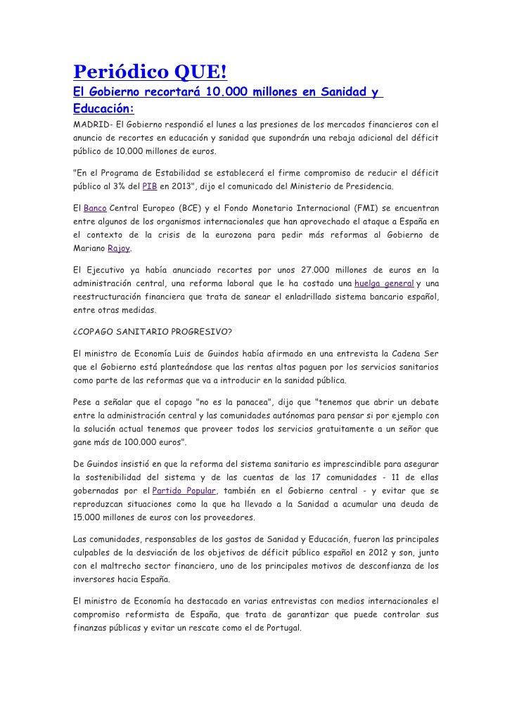 Periódico QUE!El Gobierno recortará 10.000 millones en Sanidad yEducación:MADRID- El Gobierno respondió el lunes a las pre...