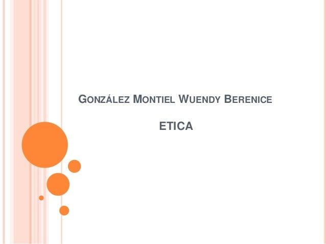 GONZÁLEZ MONTIEL WUENDY BERENICE             ETICA