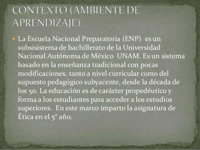  La Escuela Nacional Preparatoria (ENP) es unsubsisistema de bachillerato de la UniversidadNacional Autónoma de México UN...