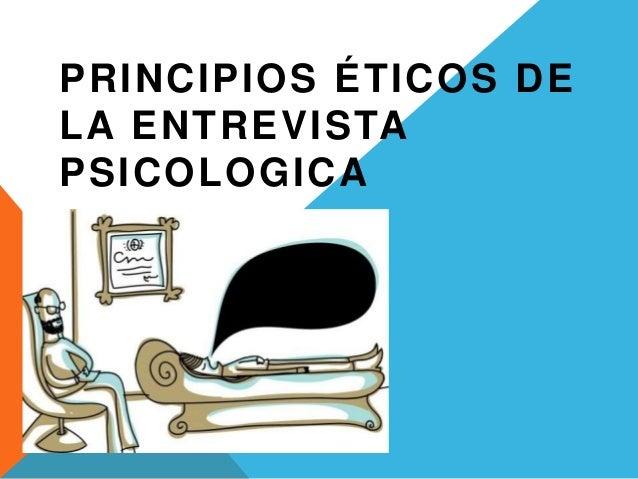 PRINCIPIOS ÉTICOS DE  LA ENTREVISTA  PSICOLOGICA