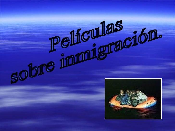 Películas  sobre inmigración.