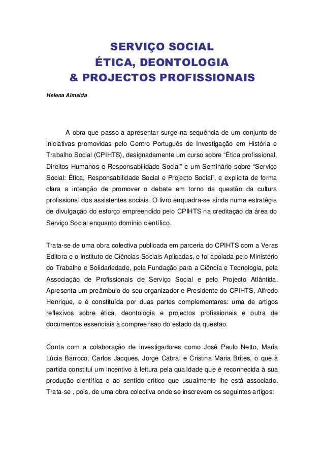 SERVIÇO SOCIAL           ÉTICA, DEONTOLOGIA       & PROJECTOS PROFISSIONAISHelena Almeida      A obra que passo a apresent...