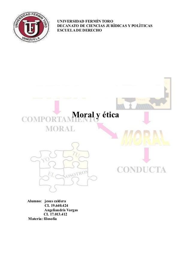 Moral y ética Alumno: jesus caldera CI. 19.640.424 Angeliandris Vargas CI. 17.013.412 Materia: filosofía UNIVERSIDAD FERMÍ...