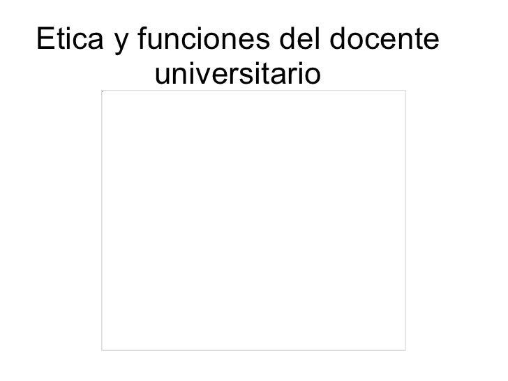 Etica y funciones del docente universitario