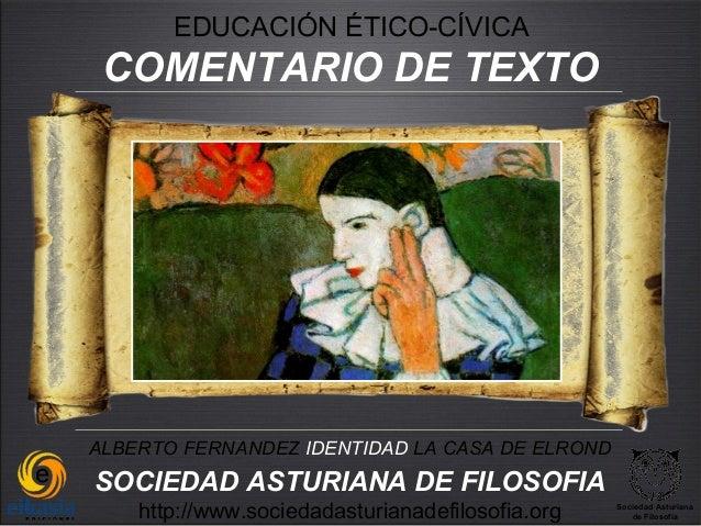EDUCACIÓN ÉTICO-CÍVICA COMENTARIO DE TEXTOALBERTO FERNANDEZ IDENTIDAD LA CASA DE ELRONDSOCIEDAD ASTURIANA DE FILOSOFIA    ...