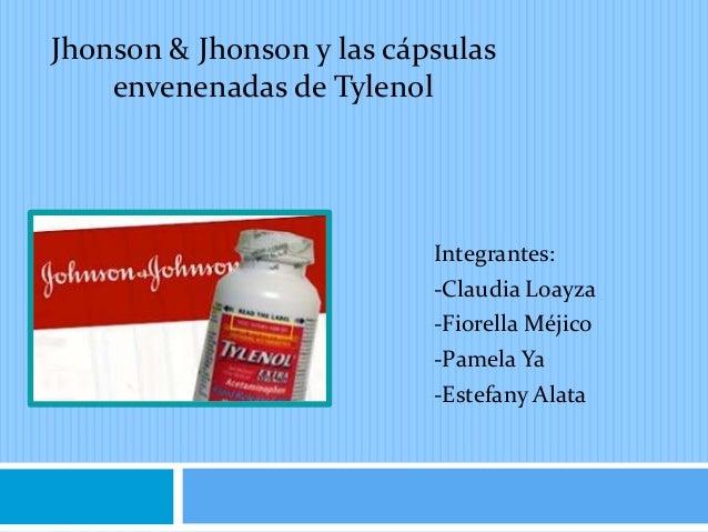 Integrantes: -Claudia Loayza -Fiorella Méjico -Pamela Ya -Estefany Alata Jhonson & Jhonson y las cápsulas envenenadas de T...